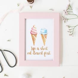 Life Is Short, Eat Dessert First.